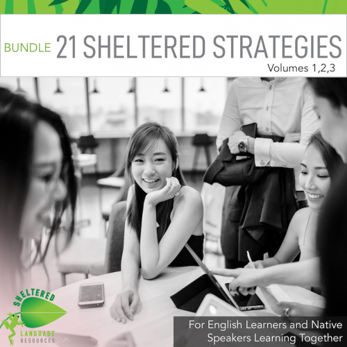 21 Sheltered Instructional Strategies for Both ELLs and Native Speakers Volumes 1,2,3